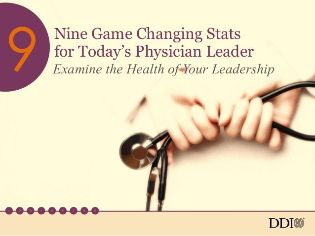 Nine Game Changing Stats for Today's Physician Leader Examine the Health of Your Leadership 1 2 3 4 5 6 7 8 9 9