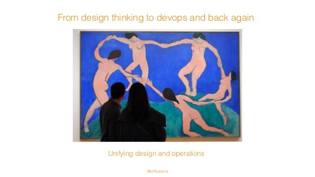 From design thinking to devops and back again Unifying design and operations @jeffsussna