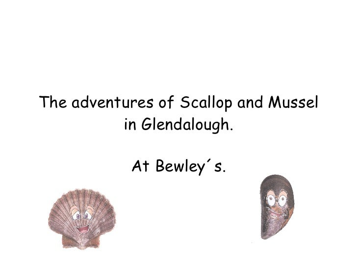 The adventures of Scallop and Mussel in Glendalough. At Bewley´s.