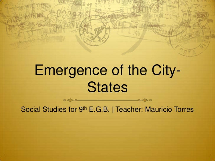Emergence of the City-          StatesSocial Studies for 9th E.G.B. | Teacher: Mauricio Torres