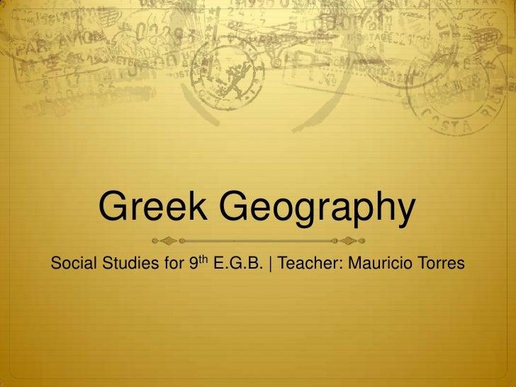 Greek GeographySocial Studies for 9th E.G.B. | Teacher: Mauricio Torres