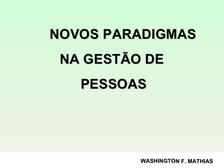 NOVOS PARADIGMAS  NA GESTÃO DE  PESSOAS WASHINGTON F. MATHIAS