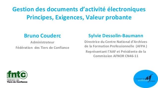 Gestion des documents d'activité électroniques Principes, Exigences, Valeur probante Sylvie Dessolin-Baumann Directrice du...