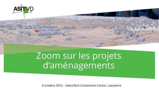 Zoom sur les projets d'aménagements 4 octobre 2016 – SwissTech Convention Center, Lausanne