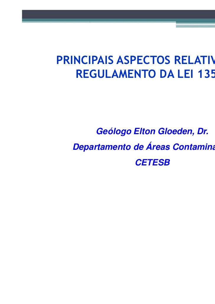 PRINCIPAIS ASPECTOS RELATIVOS AO   REGULAMENTO DA LEI 13577       Geólogo Elton Gloeden, Dr.  Departamento de Áreas Contam...
