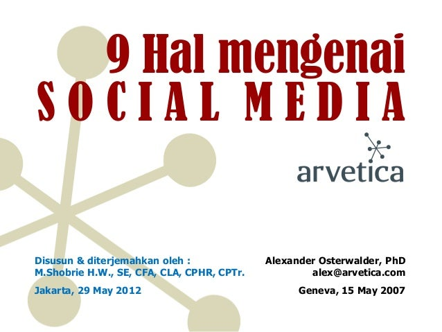 9 Hal mengenaiS O C I A L M E D I A  Alexander Osterwalder, PhDalex@arvetica.com  Geneva, 15 May 2007  Disusun& diterjemah...