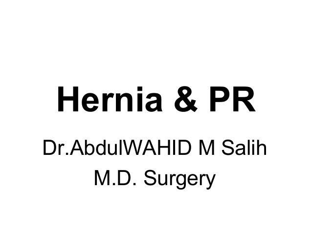 Hernia & PR Dr.AbdulWAHID M Salih M.D. Surgery