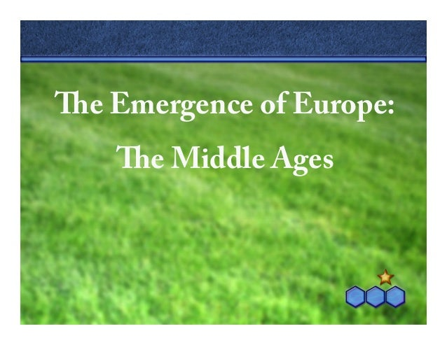 e Emergence of Europe: e Middle Ages
