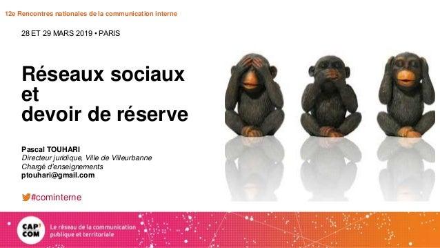 12e Rencontres nationales de la communication interne Réseaux sociaux et devoir de réserve 28 ET 29 MARS 2019 • PARIS Pasc...