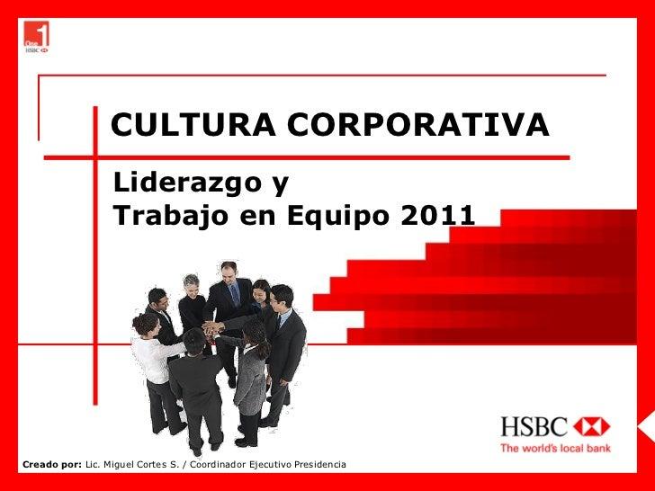 CULTURA CORPORATIVA                   Liderazgo y                   Trabajo en Equipo 2011Creado por: Lic. Miguel Cortes S...