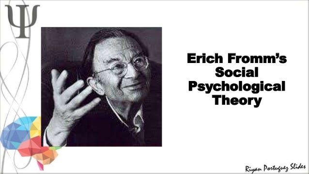 an analysis of erich fromms views on social psychodynamics Building on erich fromm's scientific contributions but do so in ways that marginalize serious analysis of emotions and what erich fromm termed social he also theorized that people holding the same political views had different social characters because their personalities were.