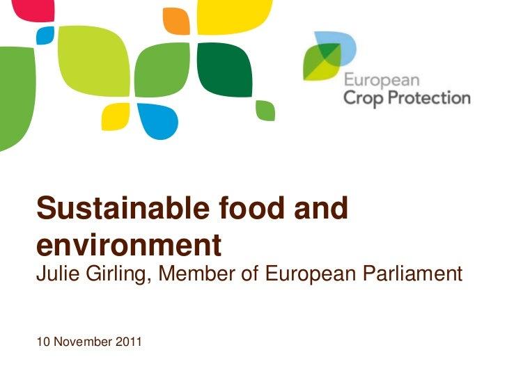 Sustainable food andenvironmentJulie Girling, Member of European Parliament10 November 2011