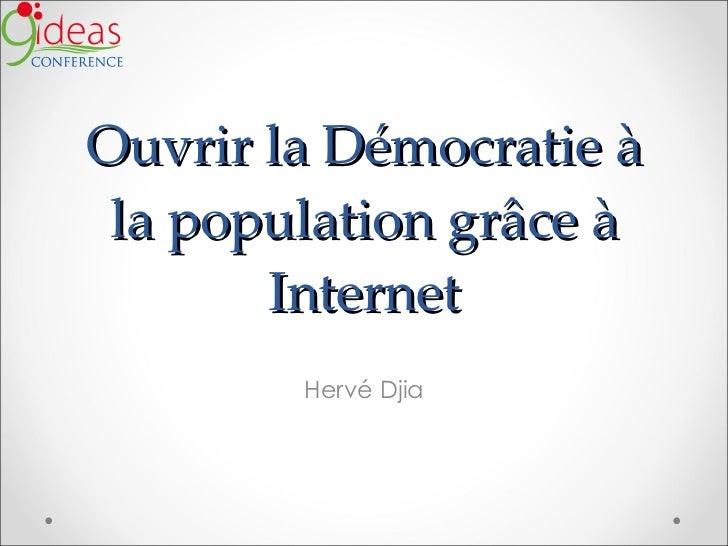 Ouvrir la Démocratie à la population grâce à Internet Hervé Djia