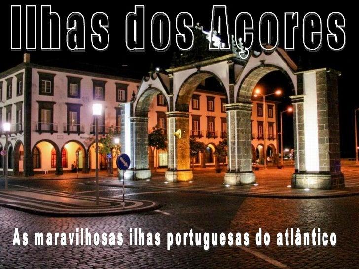 Ilhas dos Açores As maravilhosas ilhas portuguesas do atlântico