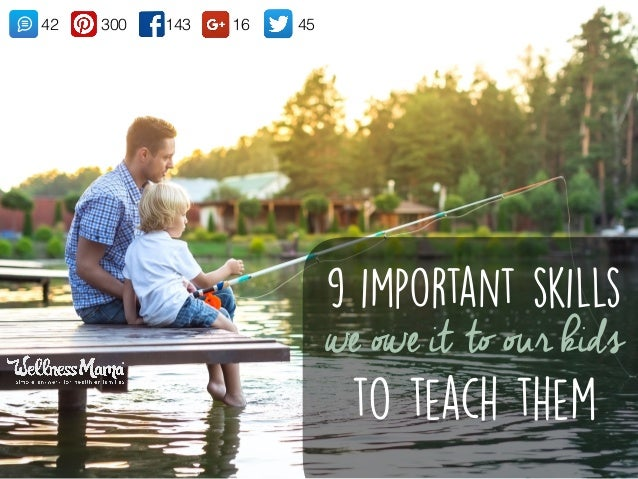 9 important skills we owe it to our kids to teach them 14330042 16 45