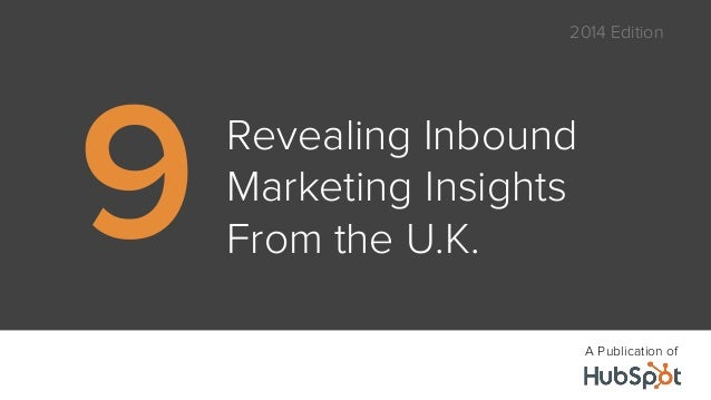 2014 Edition  Revealing Inbound  Marketing Insights  From the U.K. 9  A Publication of