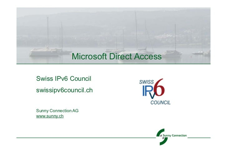 Microsoft Direct AccessSwiss IPv6 Councilswissipv6council.chSunny Connection AGwww.sunny.ch