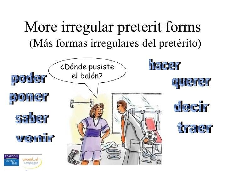 More irregular preterit forms(Más formas irregulares del pretérito)      ¿Dónde pusiste        el balón?