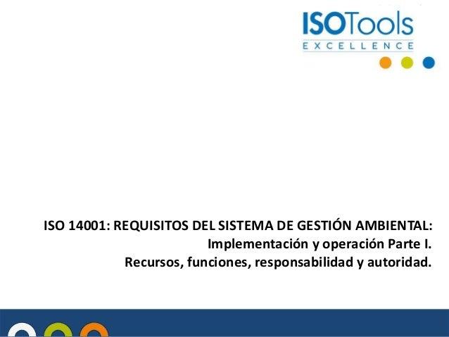 ISO 14001: REQUISITOS DEL SISTEMA DE GESTIÓN AMBIENTAL: Implementación y operación Parte I. Recursos, funciones, responsab...