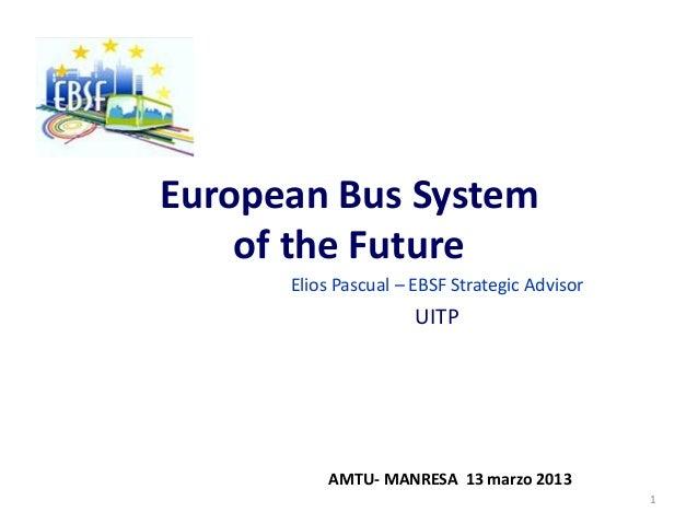 European Bus System    of the Future      Elios Pascual – EBSF Strategic Advisor                      UITP          AMTU- ...