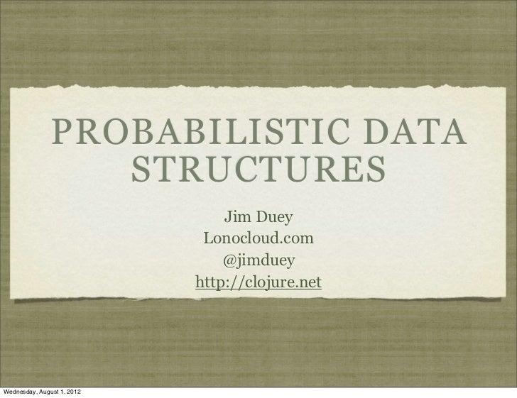 PROBABILISTIC DATA                  STRUCTURES                                Jim Duey                             Lonoclo...