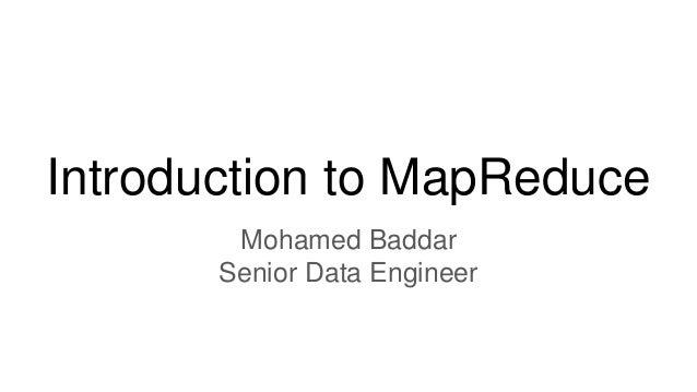 Introduction to MapReduce Mohamed Baddar Senior Data Engineer