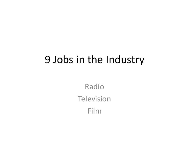 9 Jobs in the Industry         Radio       Television          Film