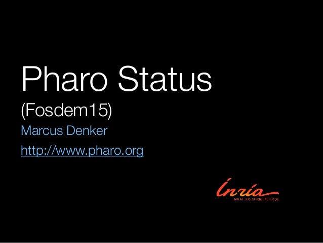 Pharo Status (Fosdem15) Marcus Denker http://www.pharo.org