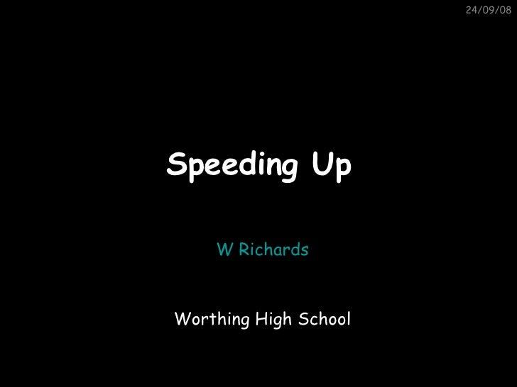 Speeding Up 05/06/09 W Richards Worthing High School