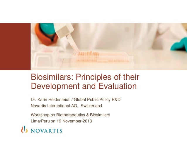 Biosimilars: Principles of their Development and Evaluation Dr. Karin Heidenreich / Global Public Policy R&D Novartis Inte...