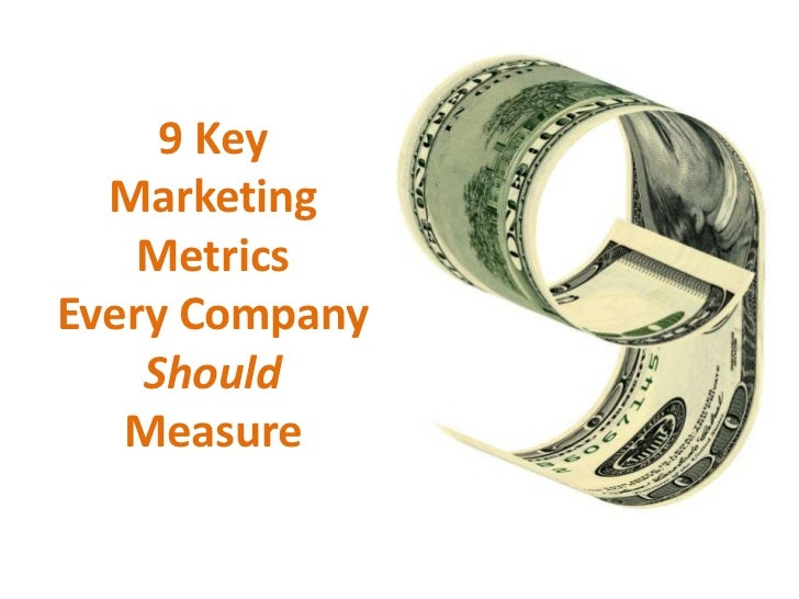 9 Key  Marketing    MetricsEvery Company    Should   Measure