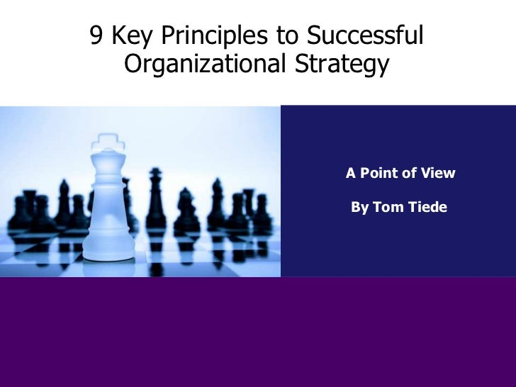 9 Key Principles to Successful   Organizational Strategy                       A Point of View                       By To...