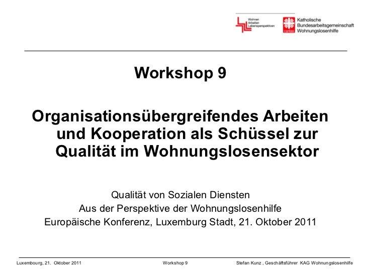Workshop 9      Organisationsübergreifendes Arbeiten         und Kooperation als Schüssel zur        Qualität im Wohnungsl...