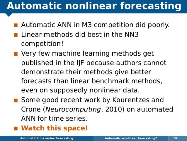 Automatic nonlinear forecasting Automatic ANN in M3 competition did poorly. Linear methods did best in the NN3 competition...