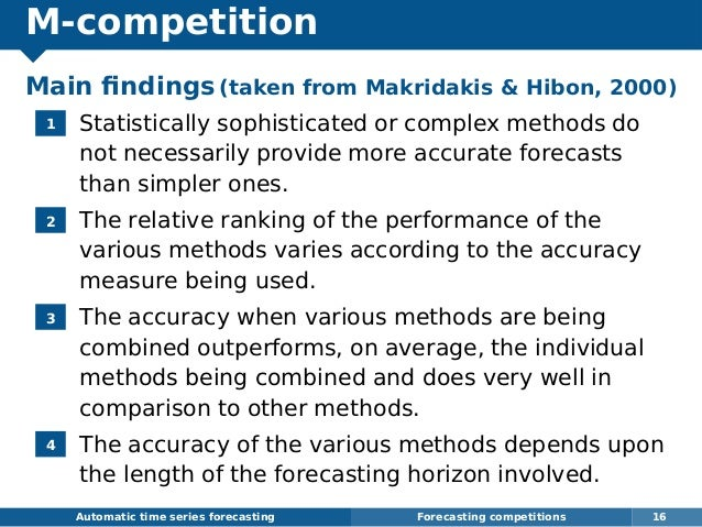 M-competition Main findings (taken from Makridakis  Hibon, 2000) 1 Statistically sophisticated or complex methods do not ne...