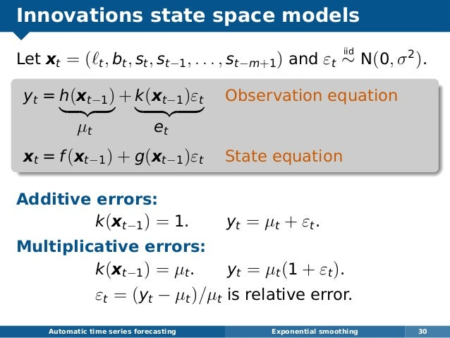 Innovations state space models Let xt = ( t, bt, st, st−1, . . . , st−m+1) and εt iid ∼ N(0, σ2 ). yt = h(xt−1) + k(xt−1)ε...