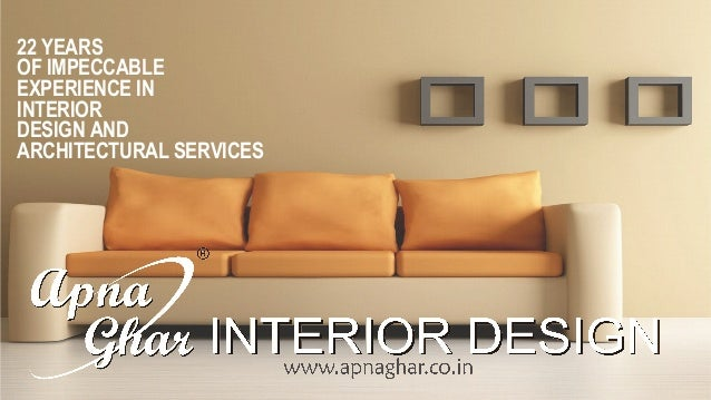 22 YEARS  OF IMPECCABLE  EXPERIENCE IN  INTERIOR  DESIGN AND  ARCHITECTURAL SERVICES