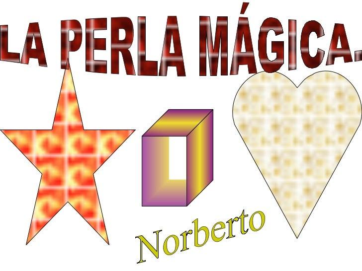 LA PERLA MÁGICA. Norberto