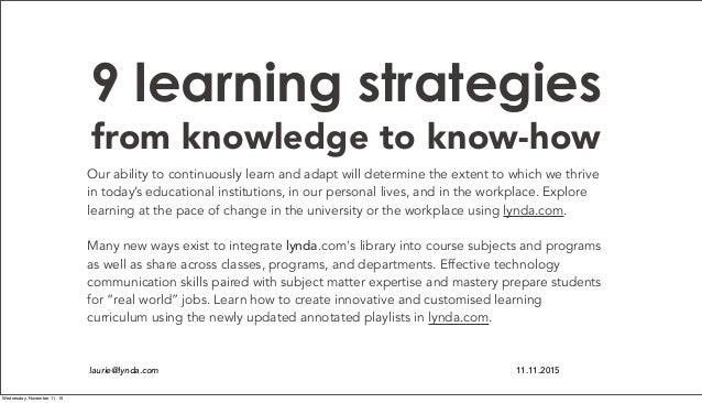 9 learning strategies from knowledge to know-how Our ability to continuously learn and adapt will determine the extent to ...