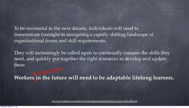 http://cdn.theatlantic.com/static/front/docs/sponsored/phoenix/future_work_skills_2020.pdf To be successful in the next de...