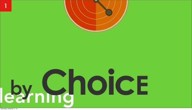 learningby ChoicE 1 Wednesday, November 11, 15