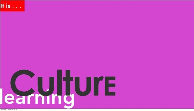 learningCulturE It is . . . Wednesday, November 11, 15