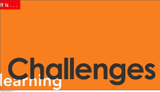 learningChallenges It is . . . Wednesday, November 11, 15