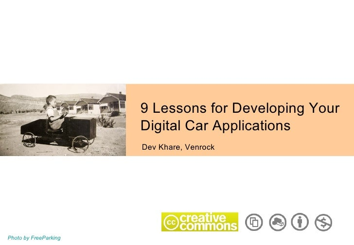 9 Lessons for Developing Your Digital Car Applications Dev Khare, Venrock Photo by FreeParking
