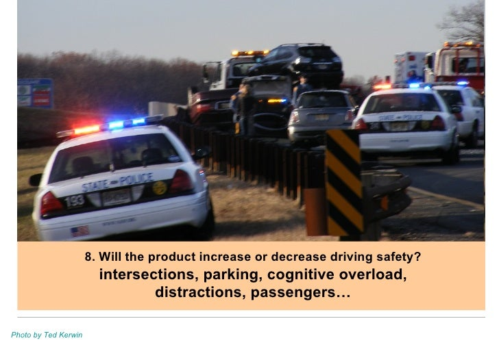 8. Will the product increase or decrease driving safety? intersections, parking, cognitive overload, distractions, passeng...