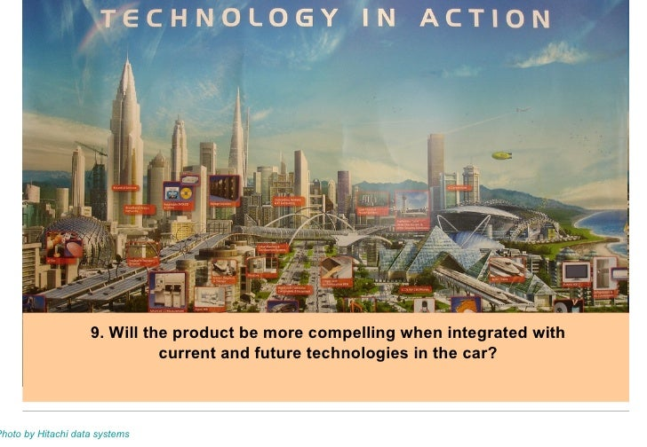 9. Will the product be more compelling when integrated with current and future technologies in the car? Photo by Hitachi d...