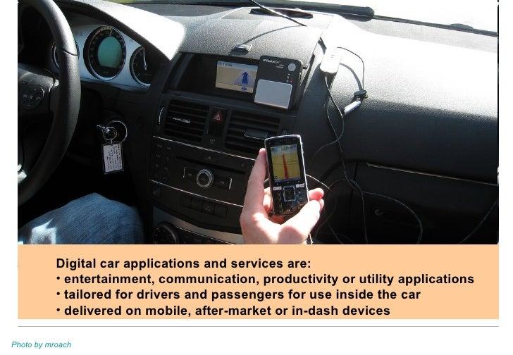 <ul><li>Digital car applications and services are: </li></ul><ul><li>entertainment, communication, productivity or utility...