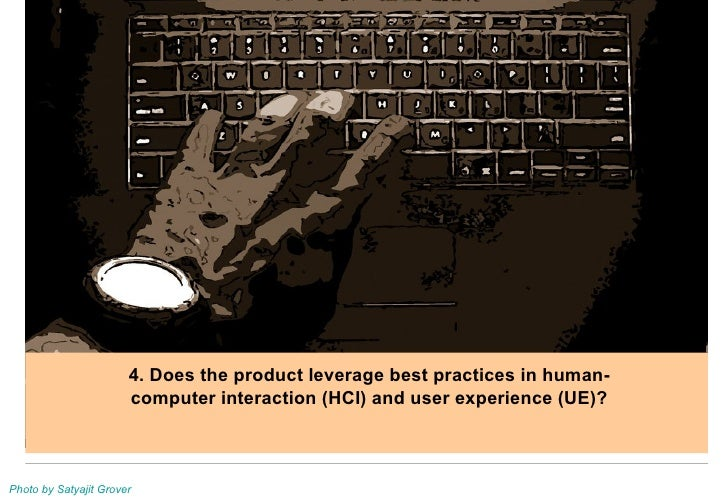 Photo by Satyajit Grover 4. Does the product leverage best practices in human-computer interaction (HCI) and user experien...
