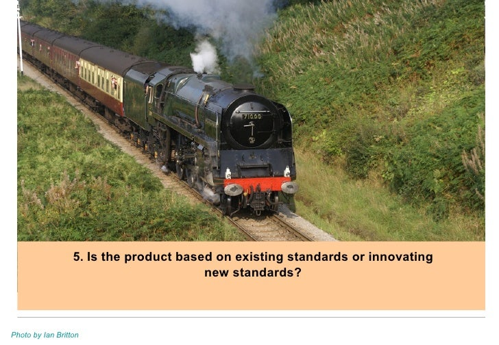 5. Is the product based on existing standards or innovating new standards? Photo by Ian Britton