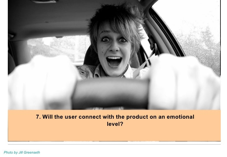 7. Will the user connect with the product on an emotional level? Photo by Jill Greenseth